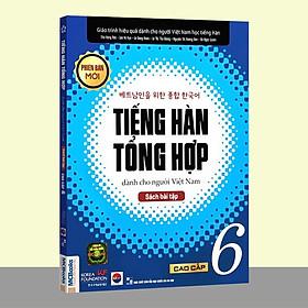 Sách - Tiếng Hàn Tổng Hợp Dành Cho Người Việt Nam - Cao Cấp 6 Phiên Bản Mới (Sách Bài Tập)