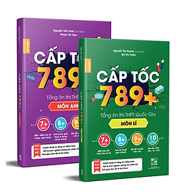 Combo sách CẤP TỐC 789+ Tổng ôn thi THPT Quôc Gia Lí & Anh -  Tổng Ôn Toàn Diện Kiến Thức Thi THPTQG - Nắm chắc kiến thức trọng tâm hay thi nhất