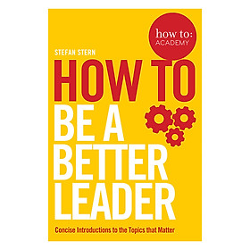 How to: Be a Better Leader - How To: Academy (Paperback)