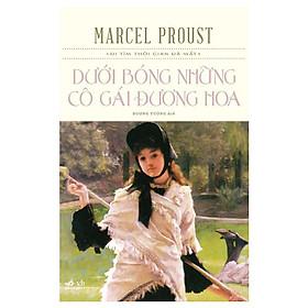 Tác phẩm xứng đáng là niềm kiêu hãnh tuyệt vời của văn chương Pháp: Dưới bóng những cô gái đương hoa