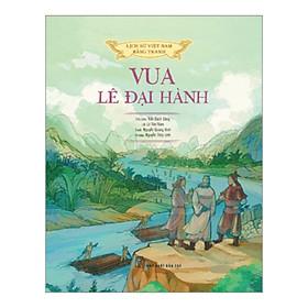 Lịch Sử Việt Nam Bằng Tranh: Vua Lê Đại Hành (Bản Màu)