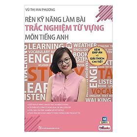 Rèn Kỹ Năng Làm Bài Trắc Nghiệm Từ Vựng Môn Tiếng Anh (Bộ Sách Cô Mai Phương) (Tặng kèm Booksmark)