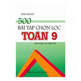 500 Bài Tập Chọn Lọc Toán Lớp 9