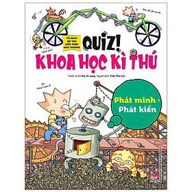 Quiz! Khoa Học Kì Thú: Phát Minh Phát Kiến (Tái Bản 2020)