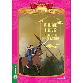 Bộ Truyện Tranh Lịch Sử Việt Nam - Khát Vọng Non Sông: Phùng Hưng Dựng Cờ Khởi Nghĩa