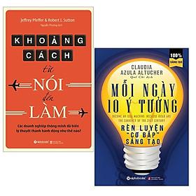 """Combo Sách Tư Duy - Kỹ Năng Sống : Khoảng Cách Từ Nói Đến Làm + Mỗi Ngày 10 Ý Tưởng Rèn Luyện """"Cơ Bắp"""" Sáng Tạo"""