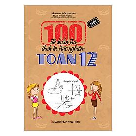 100 Đề Kiểm Tra Định Kì Trắc Nghiệm Toán Lớp 12