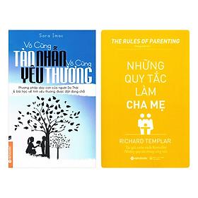 Combo Vô Cùng Tàn Nhẫn, Vô Cùng Yêu Thương + Những Quy Tắc Làm Cha Mẹ (2 Quyển)