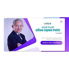 Khóa học PHONG CÁCH SỐNG - Nghệ thuật sống hạnh phúc- GS Phan Văn Trường UNICA.VN