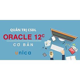 Khóa học CNTT - Quản trị CSDL Oracle 12c cơ bản UNICA.VN