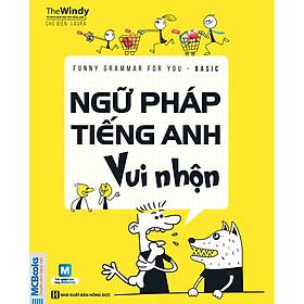 Funny Grammar For You - Basic - Ngữ Pháp Tiếng Anh Vui Nhộn (Học kèm App MCBooks Application) (Tặng 2 Ebook Giá Trị) (Tặng Kèm Cây Viết Galaxy)