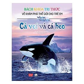 Bách Khoa Tri Thức Về Khám Phá Thế Giới Cho Trẻ Em - Cá Voi Và Cá Heo (Tái Bản 2018)