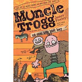 Cuốn sách tuyệt vời - hài hước, gay cấn : Muncle Trogg và con lừa biết bay
