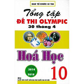 Tổng Tập Đề Thi Olympic 30 Tháng 4 Hóa Học 10 (Từ Năm 2014 Đến Năm 2018) (Tái Bản)