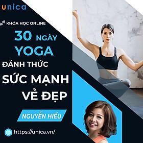 Khóa học YOGA- 30 ngày Yoga đánh thức sức mạnh vẻ đẹp- UNICA.VN