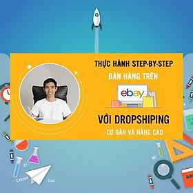 Khóa Học Thực Hành Bán Hàng Trên Ebay Và Kiếm Tiền Online Từng Bước Một Với Dropshiping (Cơ Bản Và Nâng Cao)