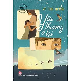 Văn Học Tuổi Hoa - Yêu Thương Ở Lại