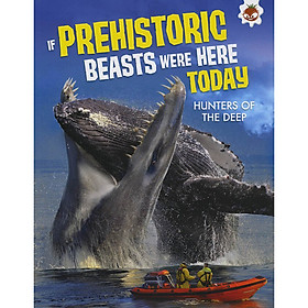 If Prehistoric Beasts Were Here Today : Hunters Of The Deep
