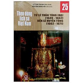 Theo Dòng Lịch Sử Việt Nam - Tập 25: Từ Lê Thần Tông (Hạ) (1649-1662) Đến Lê Huyền Tông (1662-1671)