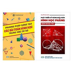 Combo Phương Pháp Sáng Tạo Và Phát Triển Kỹ Năng Giải Toán Hình Học Dành Cho THCS