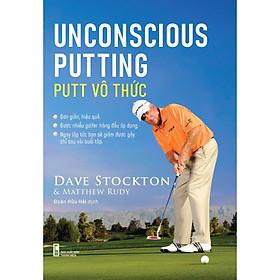 """Sách hướng dẫn chơi golf : """"Putt vô thức - Unconscious Putting"""" của Dave Stockton"""