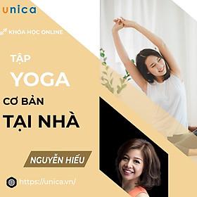 Khóa học SỨC KHỎE - Tập Yoga cơ bản ngay tại nhà với Nguyễn Hiếu [UNICA.VN (TRÙNG)