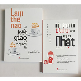 Combo 2 cuốn: Làm Thế Nào Để Kết Giao Với Người Lạ + Nói Chuyện Thú Vị Như Người Nhật ( có bookmark )