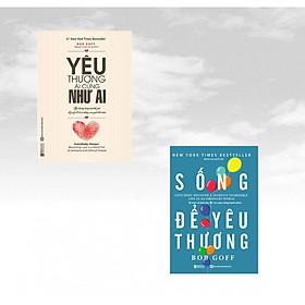 Combo 2 cuốn sách sống yêu thương của Bob Goff: Sống để yêu thương - Bí mật về tình yêu để có cuộc sống hạnh phúc + Yêu Thương Ai Cũng Như Ai