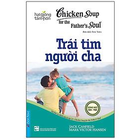 Chicken Soup For The Soul 23 - Trái Tim Người Cha (Tái Bản)