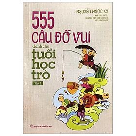 555 Câu Đố Vui Dành Cho Tuổi Học Trò Tập 2