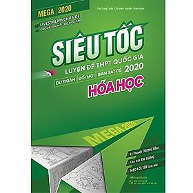 Sách Luyện Thi Đạt Hiệu Quả Cao: Mega 2020 - Siêu Tốc Luyện Đề THPT Quốc Gia 2020 Hóa Học