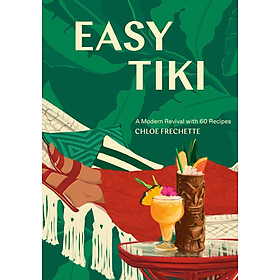 Easy Tiki : A Modern Revival with 60 Recipes (Hardback)