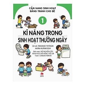 Cẩm Nang Sinh Hoạt Bằng Tranh Cho Bé Tập 1: Kĩ Năng Sinh Hoạt Thường Ngày (Tái Bản 2019)