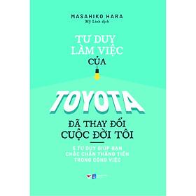 Tư Duy Làm Việc Của Toyota Đã Làm Thau Đổi Cuộc Đời Tôi