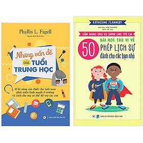 Combo 2 Cuốn: Những Vấn Đề Của Tuổi Trung Học + 50 Bài Học Thú Vị Về Phép Lịch Sự Dành Cho Các Bạn Nhỏ