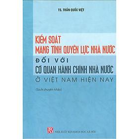Kiểm Soát Mang Tính Quyền Lực Nhà Nước Đối Với Cơ Quan Hành Chính Nhà Nước Ở Việt Nam Hiện Nay - Sách Chuyên Khảo