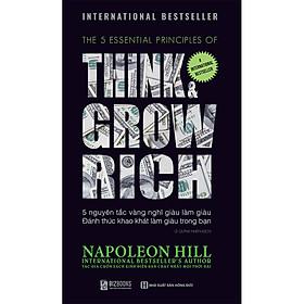 5 nguyên tắc vàng nghĩ giàu làm giàu – Đánh thức khao khát làm giàu trong bạn ( tặng bookmark HIHI)