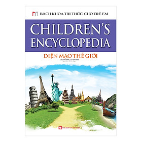 Bách Khoa Tri Thức Cho Trẻ Em - Diện Mạo Thế Giới (Bìa Cứng)