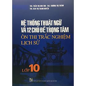 Hệ Thống Thuật Ngữ Và 12 Chủ Đề Trọng Tâm Ôn Thị Trắc Nghiệm Lịch Sử Lớp 10