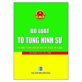 Bộ Luật Tố Tụng Hình Sự Của Nước Cộng Hòa Xã Hội Chủ Nghĩa Việt Nam ( Áp Dụng Từ 01-07-2016)