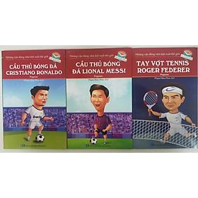 Combo Những Vận Động Viên Kiệt Xuất Thế Giới: Cầu Thủ Bóng Đá Cristiano Ronaldo + Cầu Thủ Bóng Đá Lional Messi + Tay Vợt Tennis Roger Federer