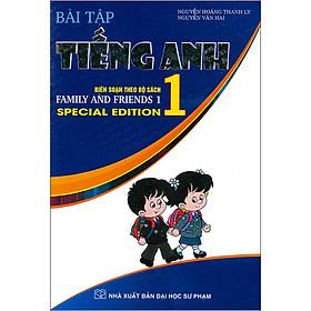 Bài Tập Tiếng Anh 1 (Biên Soạn Theo Bộ Sách Family And Friends 1 Special Edition)