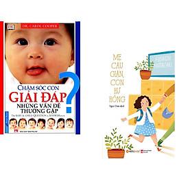 Combo 2 cuốn sách: Chăm Sóc Con Giải Đáp Những Vấn Đề Thường Gặp + Mẹ Cáu Giận Con Hư Hỏng