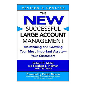 The New Successful Large Account Management : Maintaining and Growing Your Most Important Assets--Your Customers