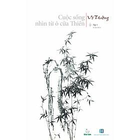 Cuộc sống nhìn từ ô cửa Thiền - Tập 1 (in lần 4)