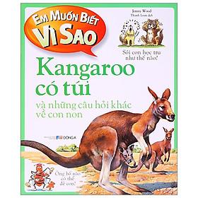Em Muốn Biết Vì Sao - Kangaroo Có Túi (Tái Bản 2018)