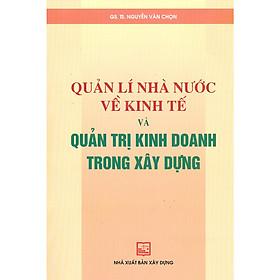 Quản Lí Nhà Nước Về Kinh Tế Và Quản Trị Kinh Doanh Trong Xây Dựng (Tái bản)