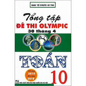 Tổng Tập Đề Thi Olympic 30 Tháng 4 Toán 10 (Từ Năm 2014 Đến Năm 2018) (Tái Bản)