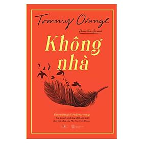 Không Nhà - Tommy Orange - Tặng Kèm Sổ Tay