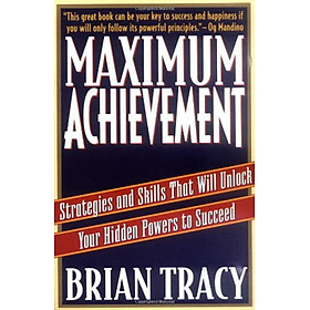 Maximum Achievement : Strategies and Skills That Will Unlock Your Hidden Powers to Succeed